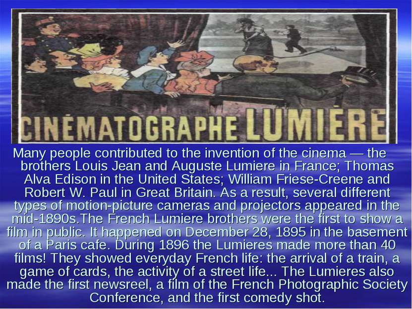 Many people contributed to the invention of the cinema — the brothers Louis J...