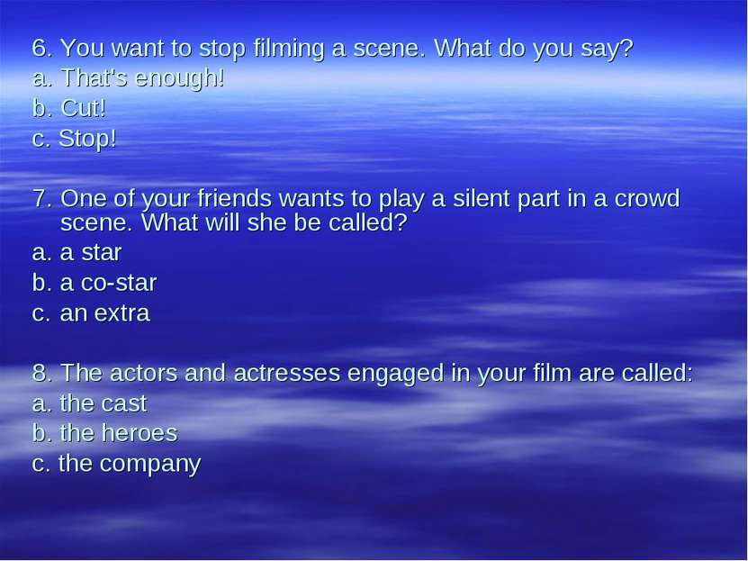6. You want to stop filming a scene. What do you say? a. That's enough! b. Cu...