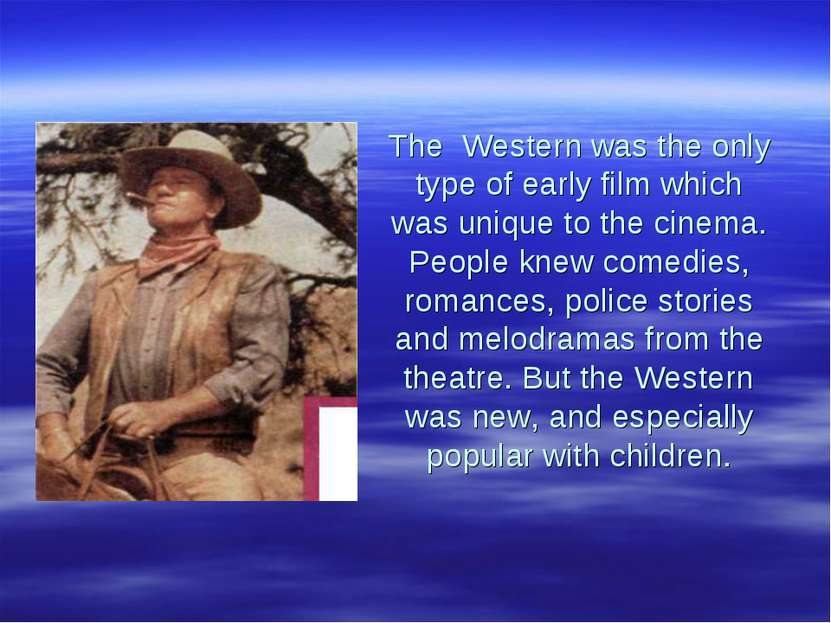 The Western was the only type of early film which was unique to the cinema. P...