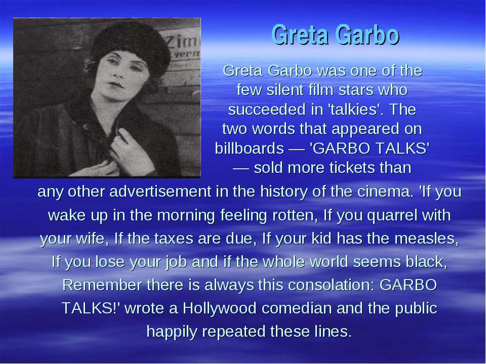 Greta Garbo was one of the few silent film stars who succeeded in 'talkies'. ...