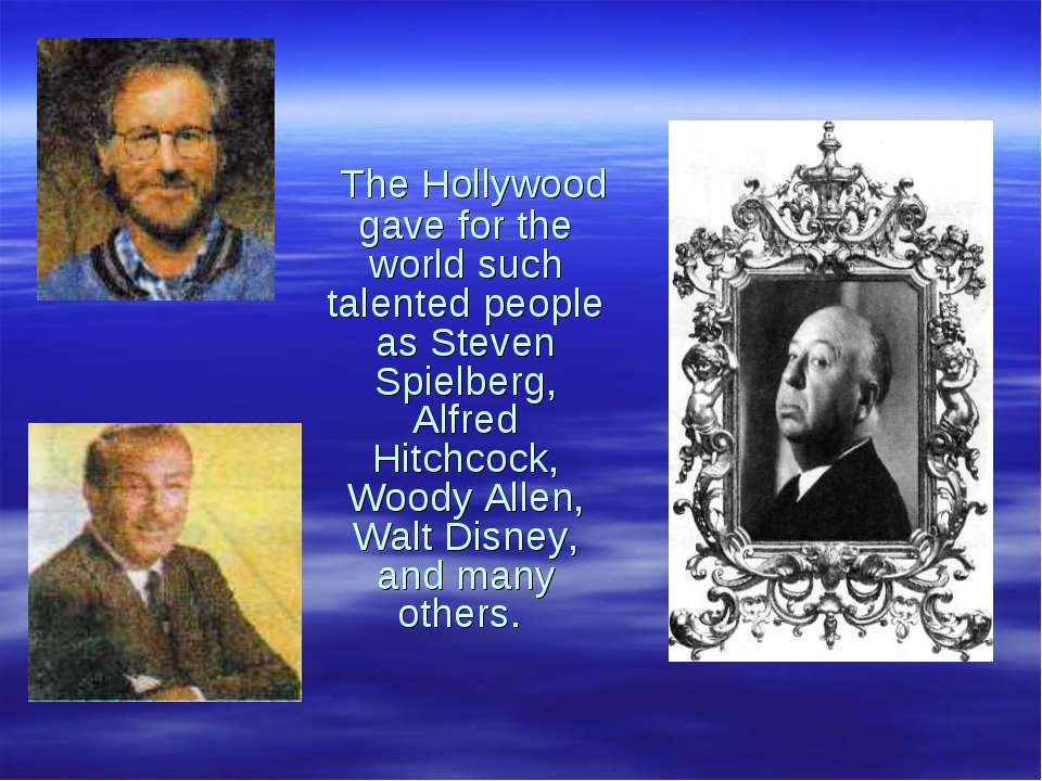 The Hollywood gave for the world such talented people as Steven Spielberg, Al...