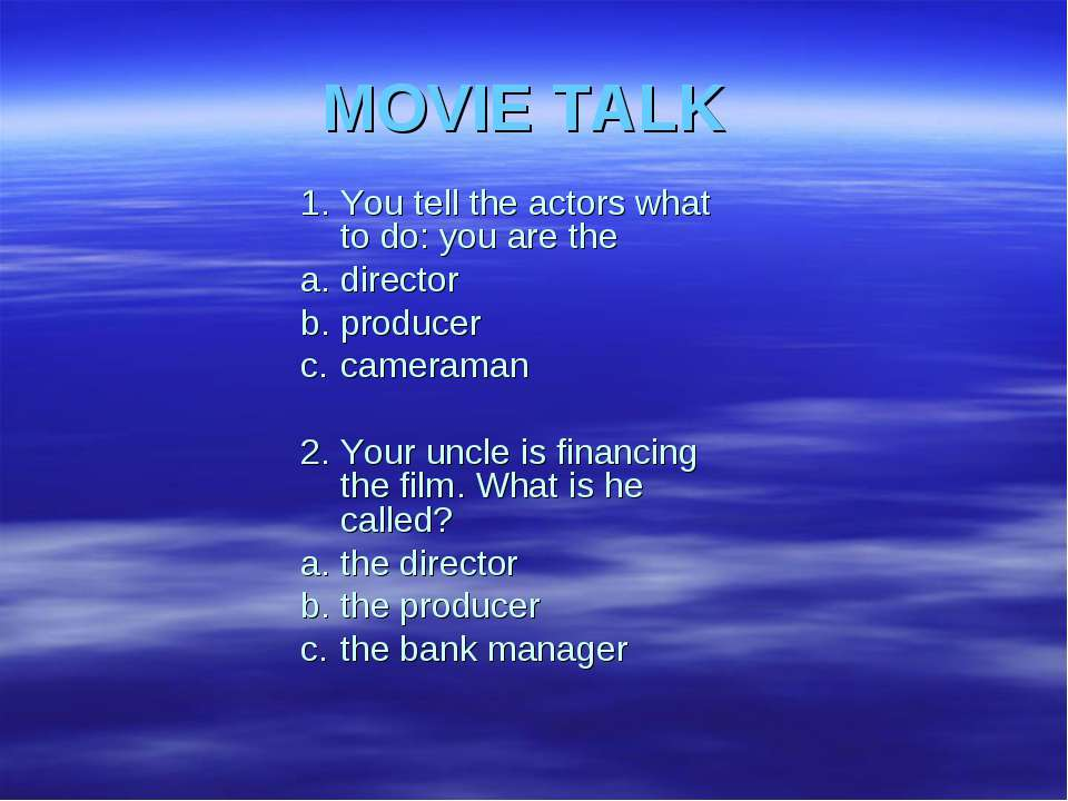 MOVIE TALK 1. You tell the actors what to do: you are the a. director b. prod...