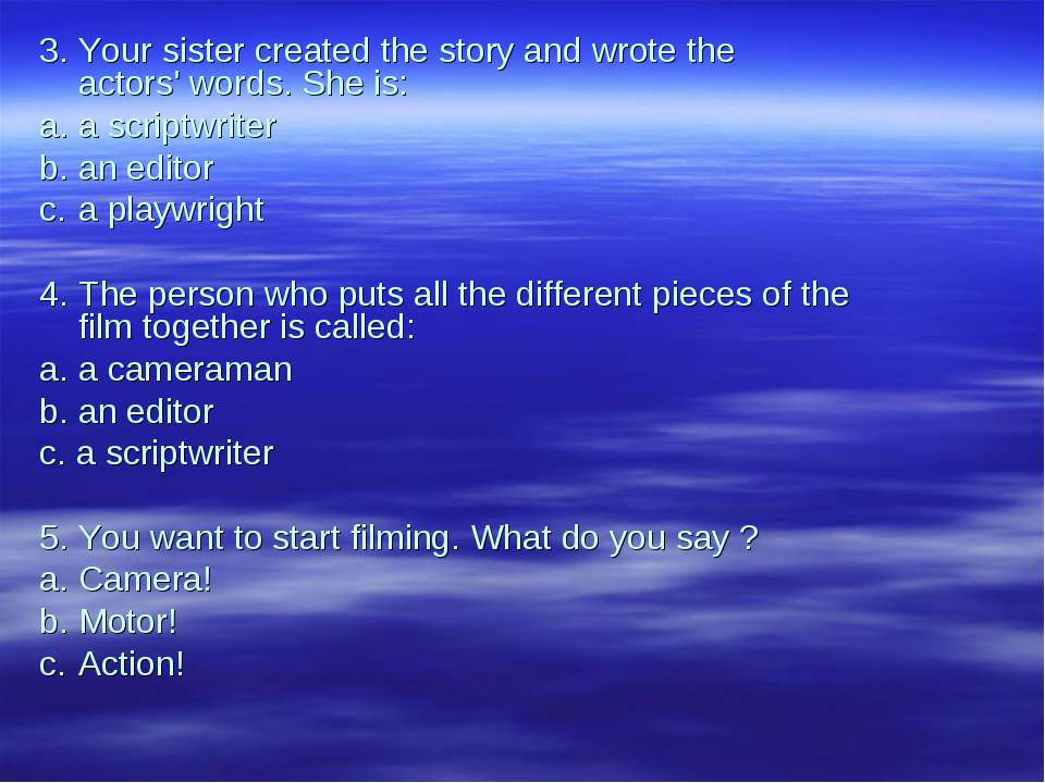 3. Your sister created the story and wrote the actors' words. She is: a. a sc...