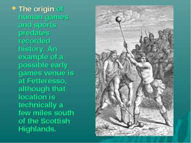 The origin of human games and sports predates recorded history. An example of...