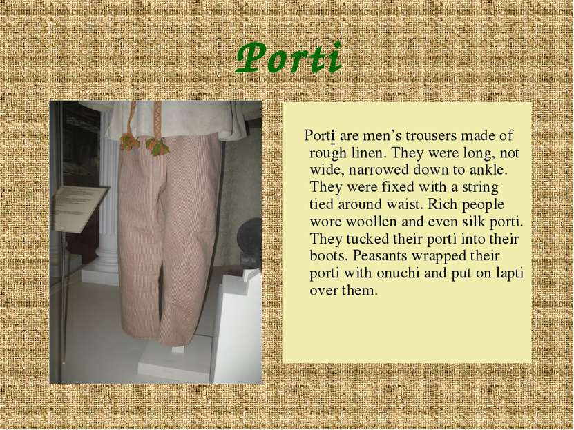 Porti Porti are men's trousers made of rough linen. They were long, not wide,...