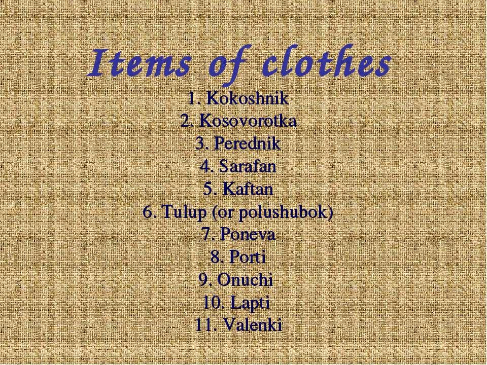 Items of clothes 1. Kokoshnik 2. Kosovorotka 3. Perednik 4. Sarafan 5. Kaftan...