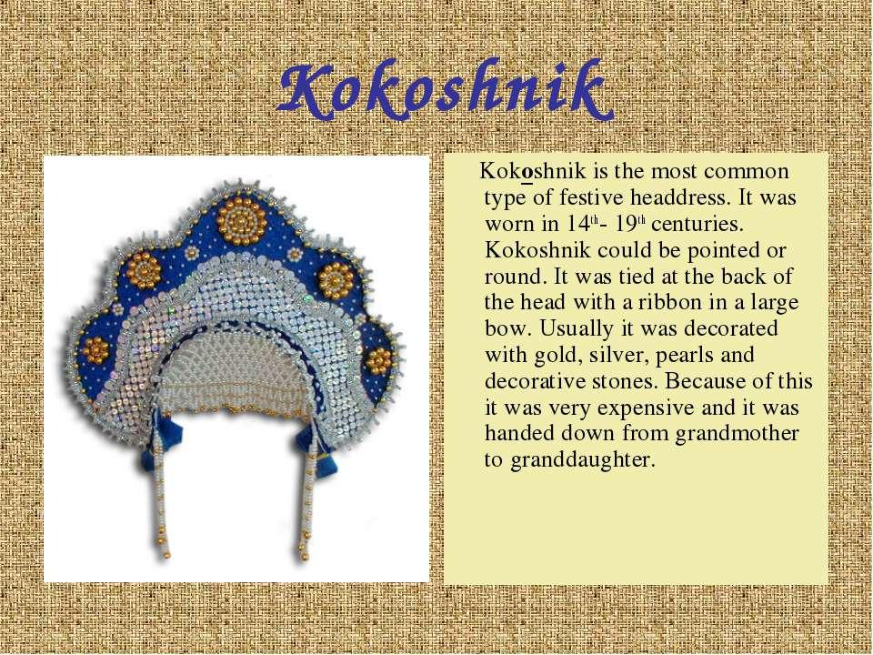 Kokoshnik Kokoshnik is the most common type of festive headdress. It was worn...
