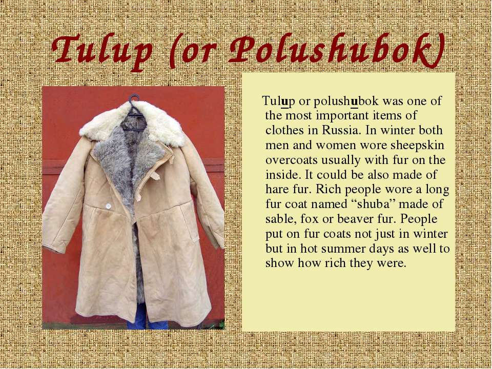 Tulup (or Polushubok) Tulup or polushubok was one of the most important items...