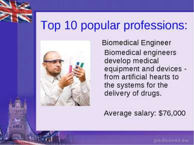 Top 10 popular professions: Biomedical Engineer Biomedical engineers develop ...