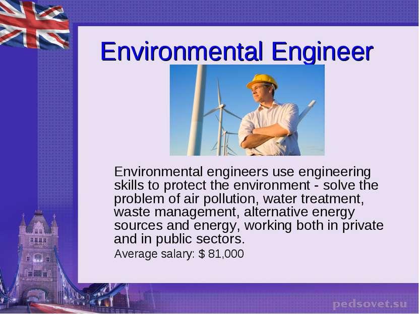 Environmental Engineer Environmental engineers use engineering skills to prot...