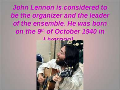 John Lennon is considered to be the organizer and the leader of the ensemble....