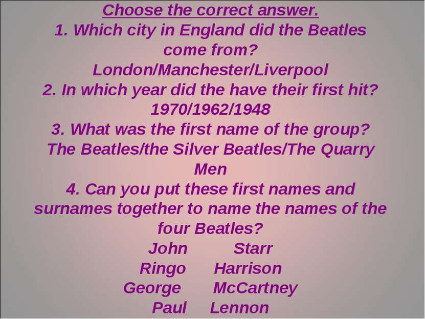 The Beatles Choose the correct answer. 1. Which city in England did the Beatl...