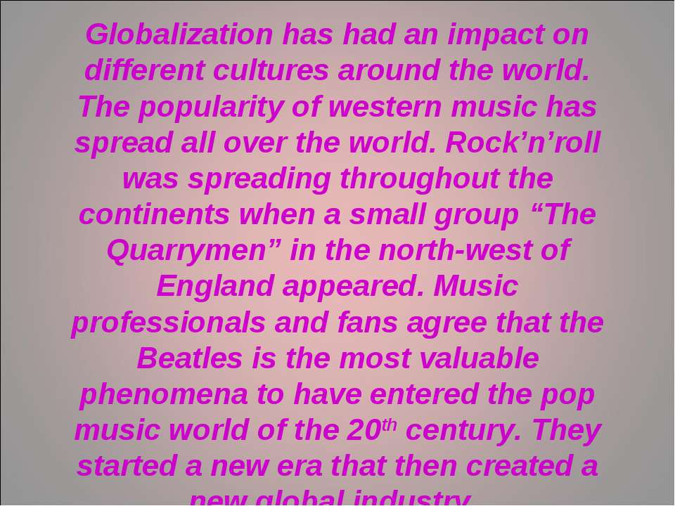 Globalization has had an impact on different cultures around the world. The p...