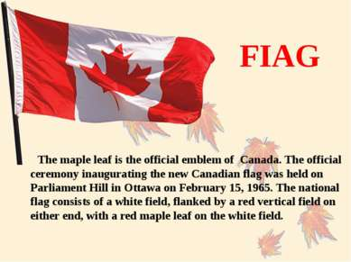 FIAG The maple leaf is the official emblem of Canada. The official ceremony i...