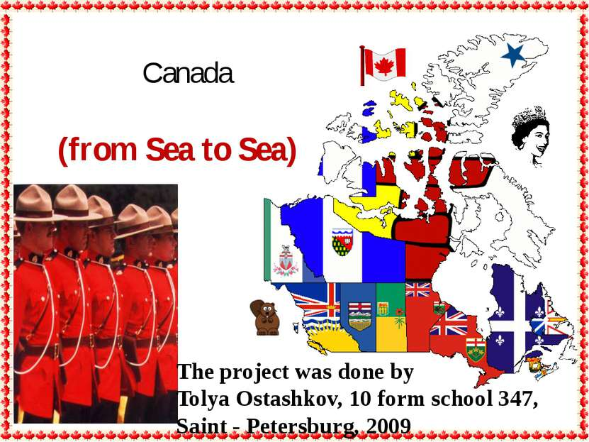 Canada The project was done by Tolya Ostashkov, 10 form school 347, Saint - P...