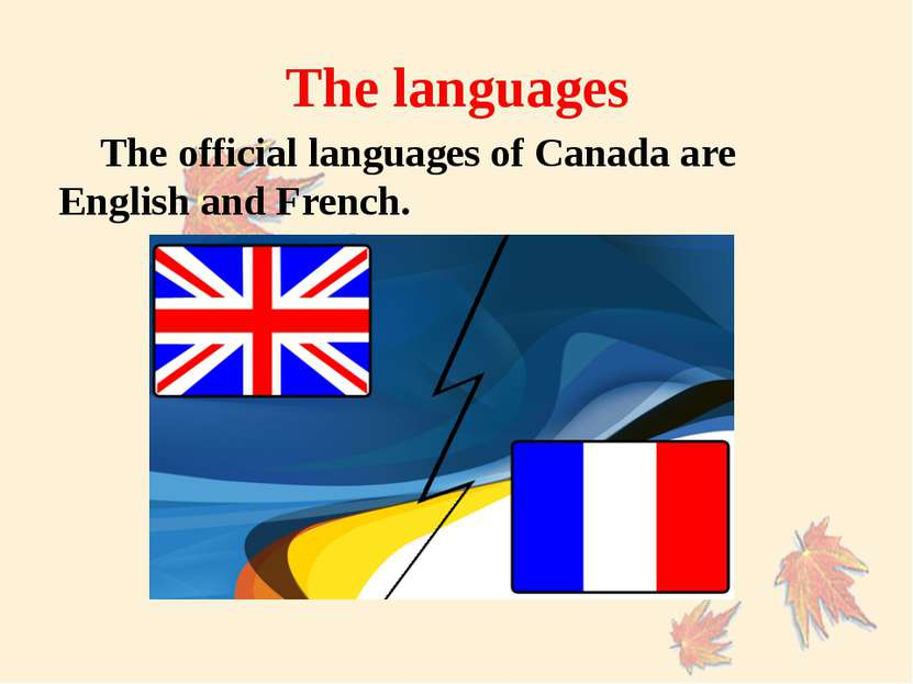 The languages The official languages of Canada are English and French.