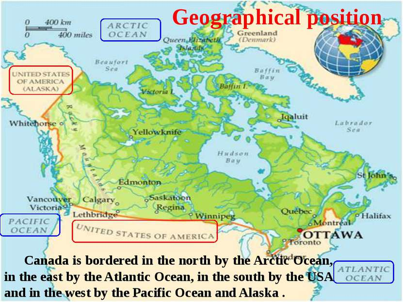 Geographical position Canada is bordered in the north by the Arctic Ocean, in...