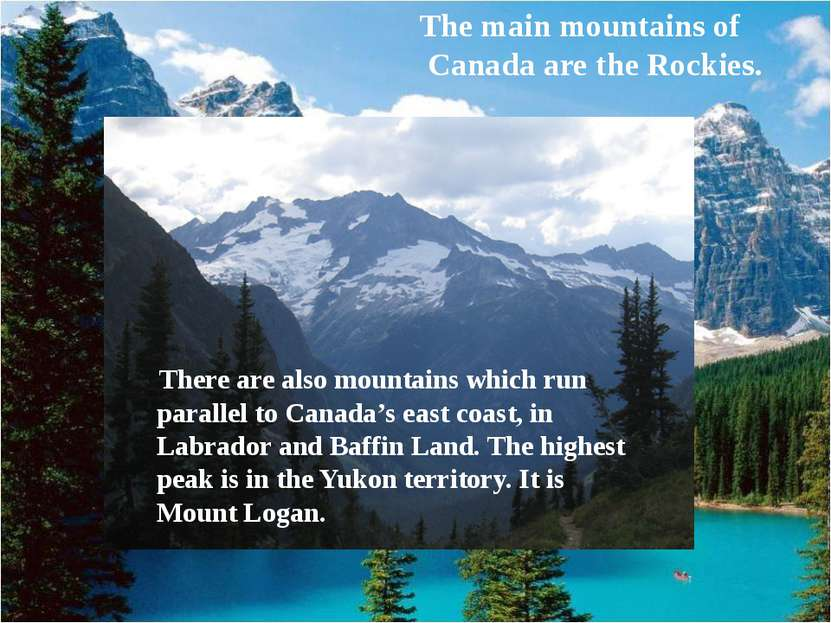 The main mountains of Canada are the Rockies. There are also mountains which ...