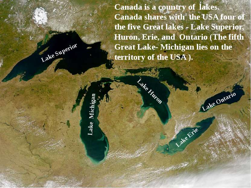 Canada is a country of lakes. Canada shares with the USA four of the five Gre...