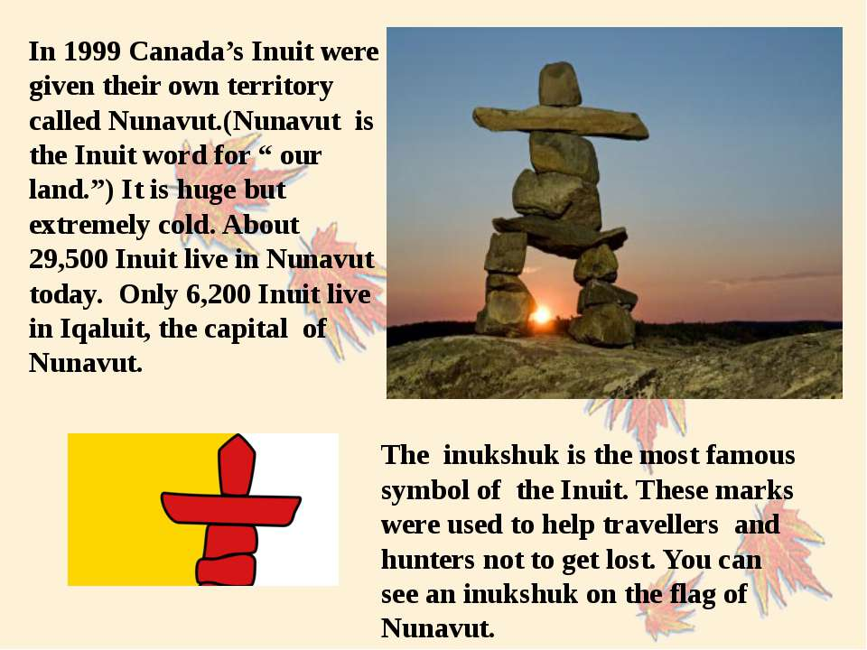 In 1999 Canada's Inuit were given their own territory called Nunavut.(Nunavut...