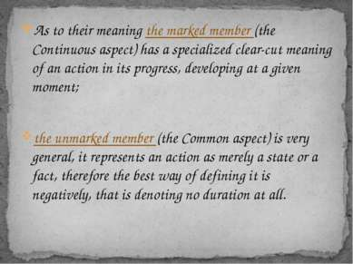 As to their meaning the marked member (the Continuous aspect) has a specializ...