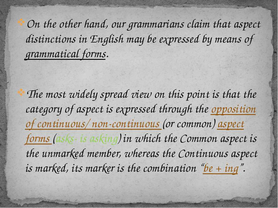 On the other hand, our grammarians claim that aspect distinctions in English ...