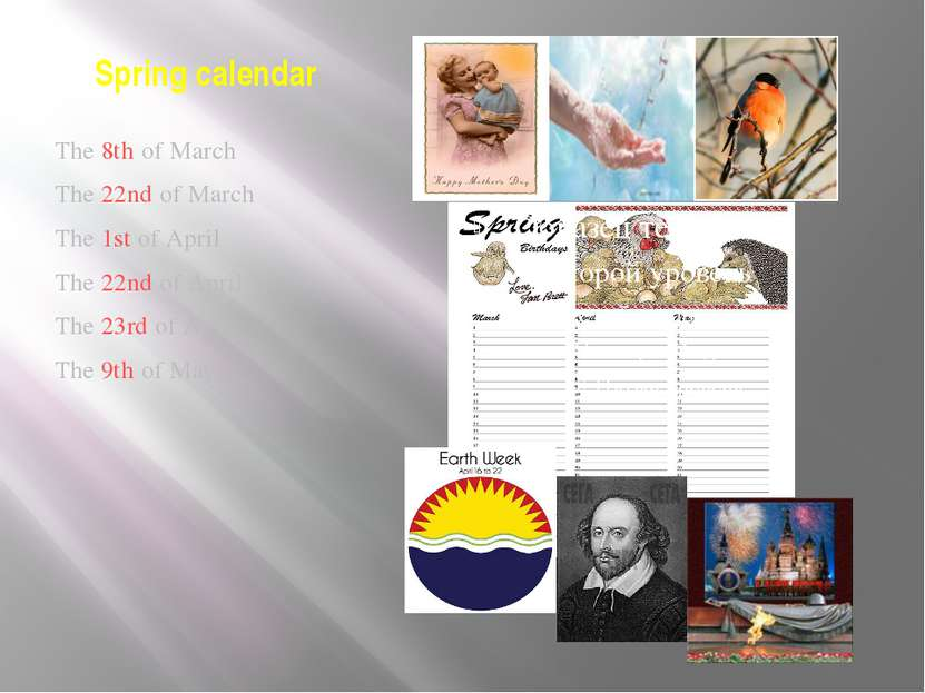 Spring calendar The 8th of March The 22nd of March The 1st of April The 22nd ...