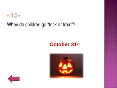 "When do children go ""trick or treat""? October 31st"