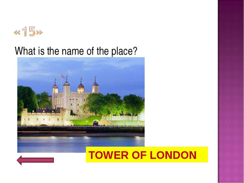 What is the name of the place? TOWER OF LONDON