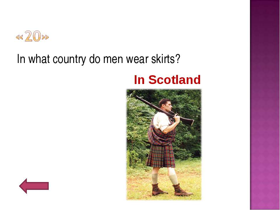 In what country do men wear skirts? In Scotland