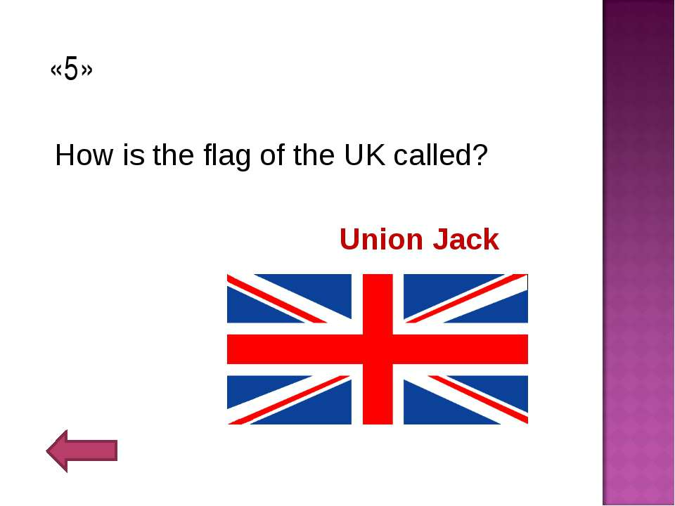 «5» How is the flag of the UK called? Union Jack