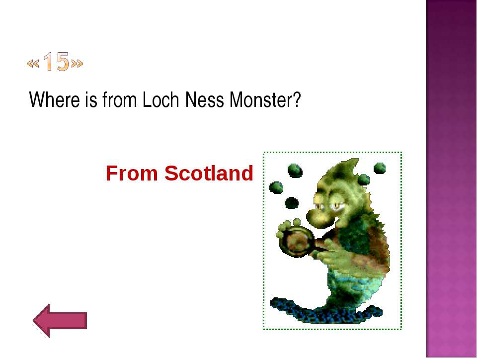 Where is from Loch Ness Monster? From Scotland