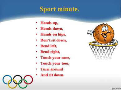 Sport minute. Hands up, Hands down, Hands on hips, Don't sit down, Bend left,...
