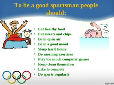 To be a good sportsman people should: Eat healthy food Eat sweets and chips B...