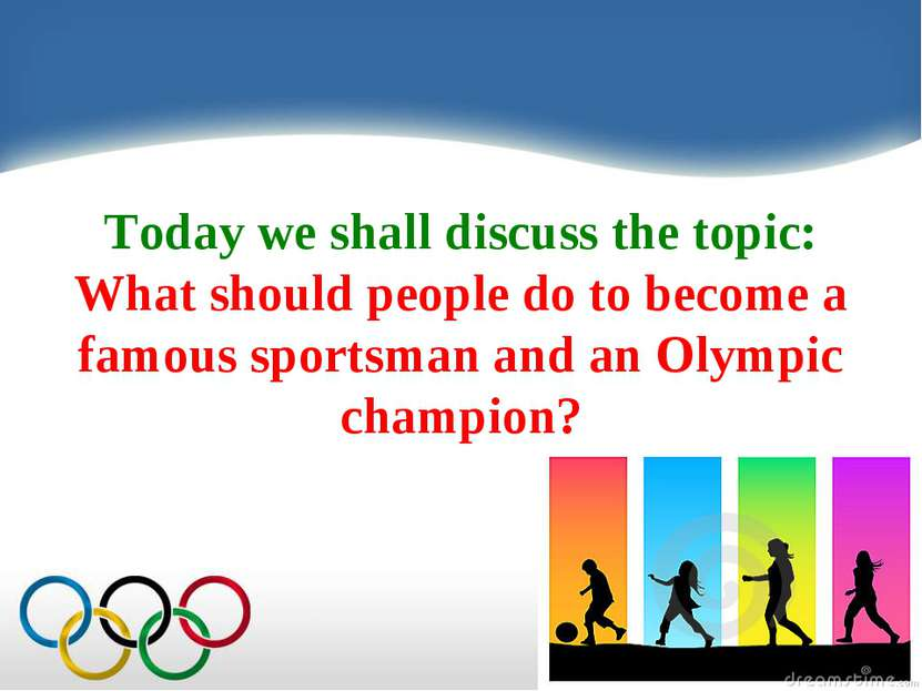 Today we shall discuss the topic: What should people do to become a famous sp...