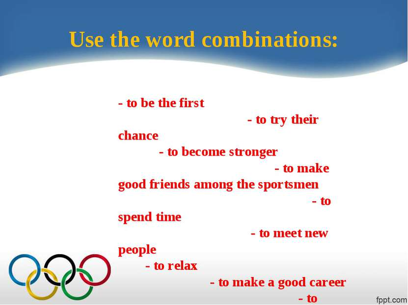 Use the word combinations: - to be the first - to try their chance - to becom...
