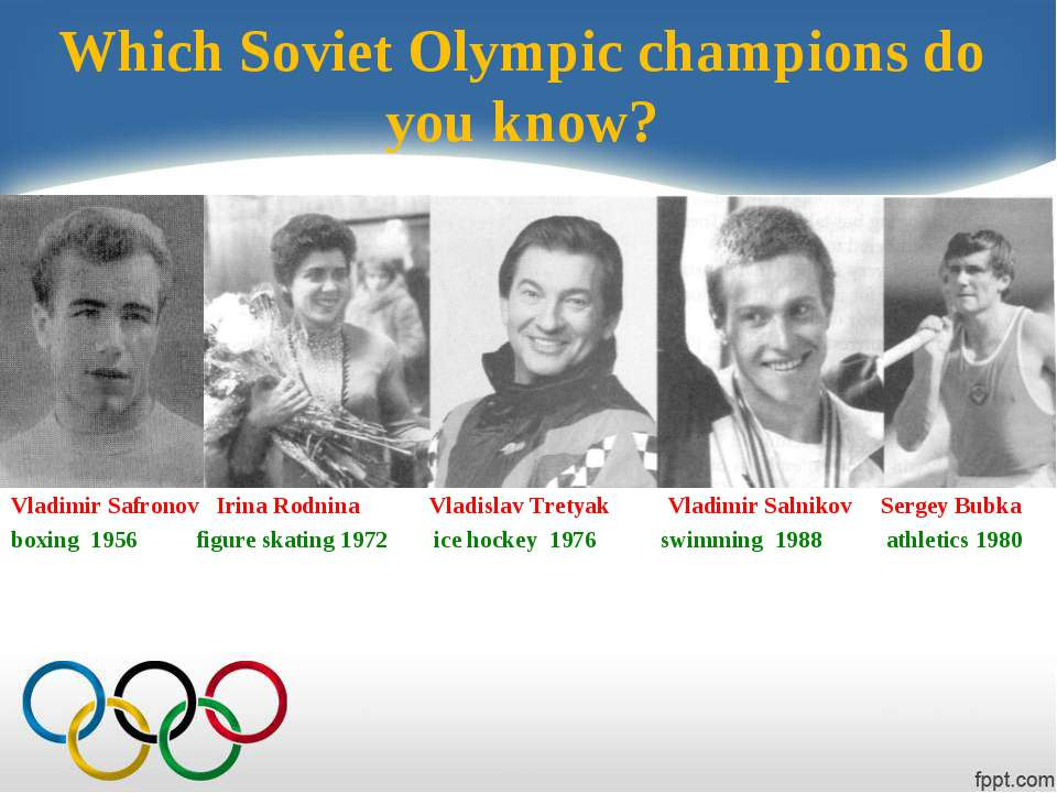 Which Soviet Olympic champions do you know? Vladimir Safronov Irina Rodnina V...